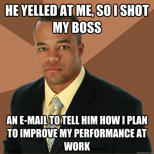 he yelled at me so i shot my boss an email to tell him ho - Successful Black Man