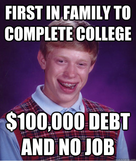 first in family to complete college 100000 debt and no job - Bad Luck Brian