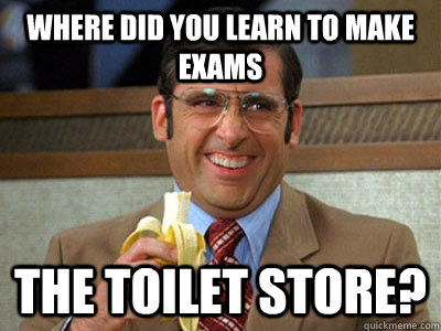 where did you learn to make exams the toilet store - Brick Tamland