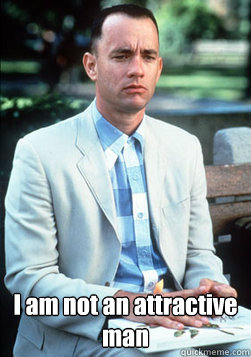 i am not an attractive man - forest gump