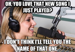 oh you love that new song i just played i dont think ill - scumbag radio dj