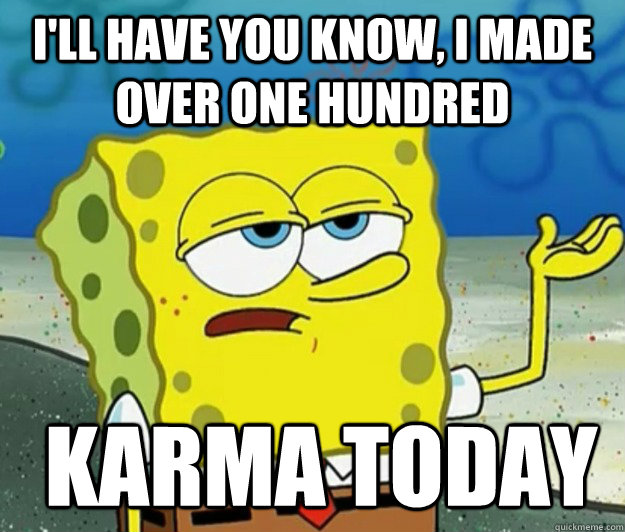 ill have you know i made over one hundred karma today - Tough Spongebob
