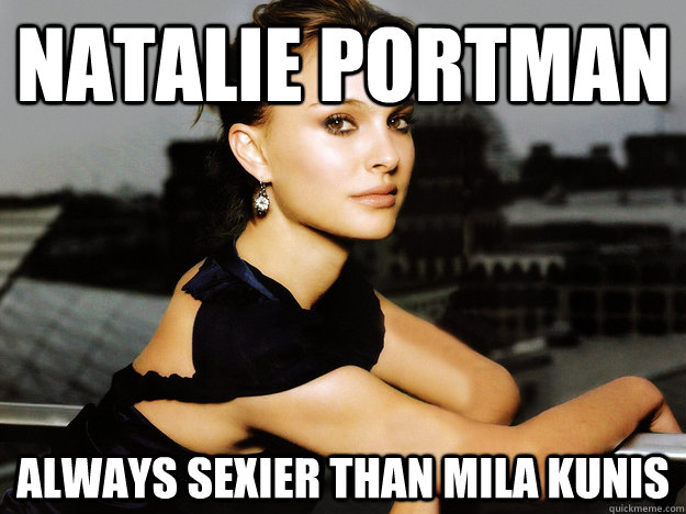 natalie portman always sexier than mila kunis - 