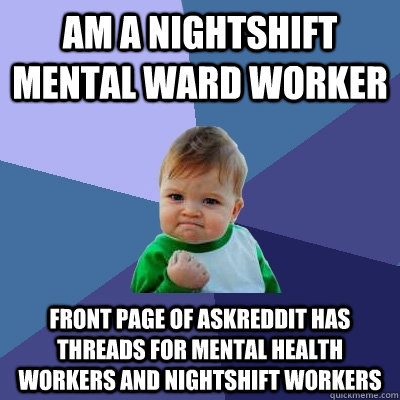 am a nightshift mental ward worker front page of askreddit h - Success Kid
