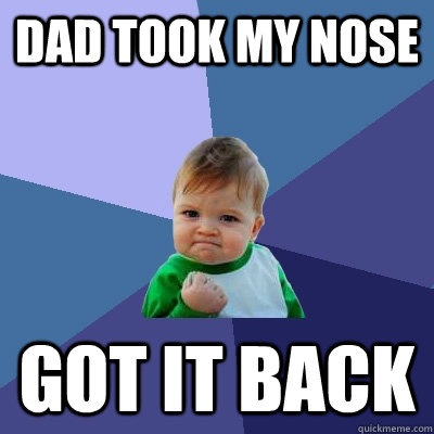 dad took my nose got it back - Success Kid