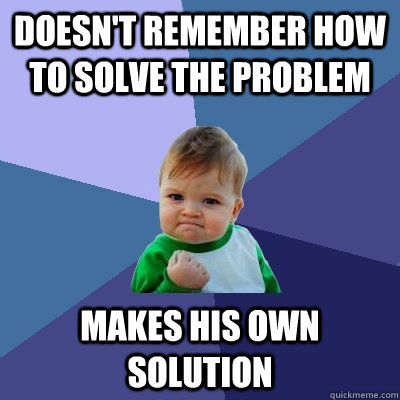 doesnt remember how to solve the problem makes his own solu - Success Kid