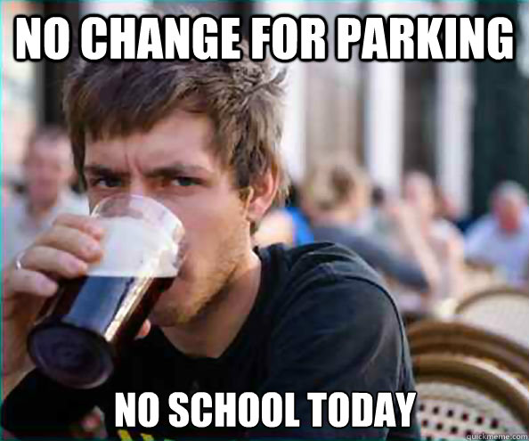 no change for parking no school today - Lazy College Senior