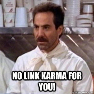 no link karma for you - Special Session Soup Nazi
