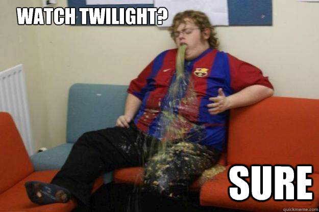 watch twilight sure - Inquisitive Puke Guy