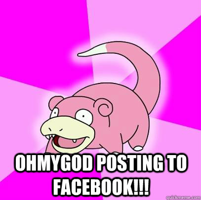 ohmygod posting to facebook - Slowpoke
