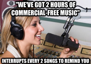 weve got 2 hours of commercialfree music interrupts ever - scumbag radio dj