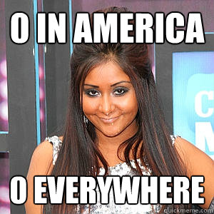 0 in america 0 everywhere - fat snooki