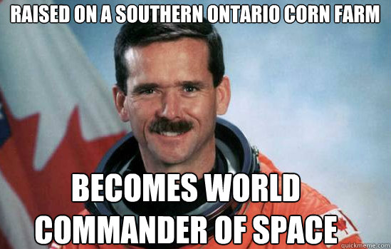 raised on a southern ontario corn farm becomes world command - Good Canuck Chris Hadfield