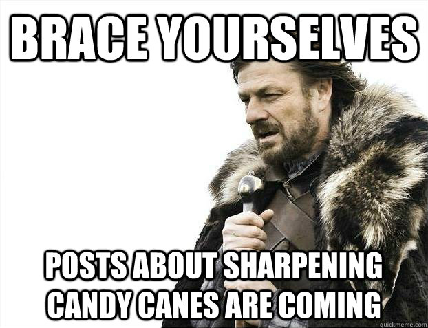 brace yourselves posts about sharpening candy canes are comi - Brace yourselves