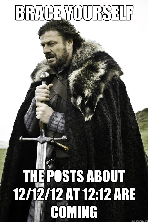 brace yourself the posts about 121212 at 1212 are coming - Timeline is coming
