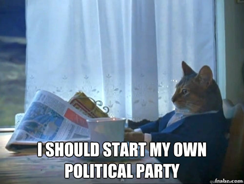 i should start my own political party - Contemplative Breakfast Cat
