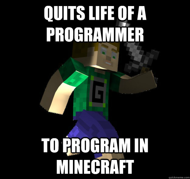quits life of a programmer to program in minecraft - 