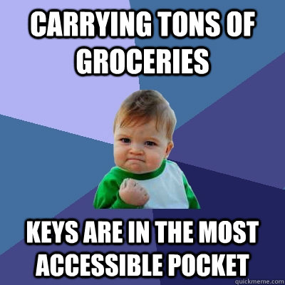 carrying tons of groceries keys are in the most accessible  - Success Kid