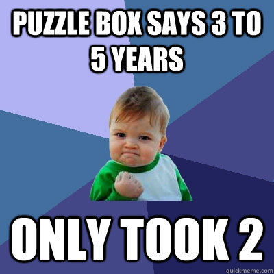 puzzle box says 3 to 5 years only took 2  - Success Kid