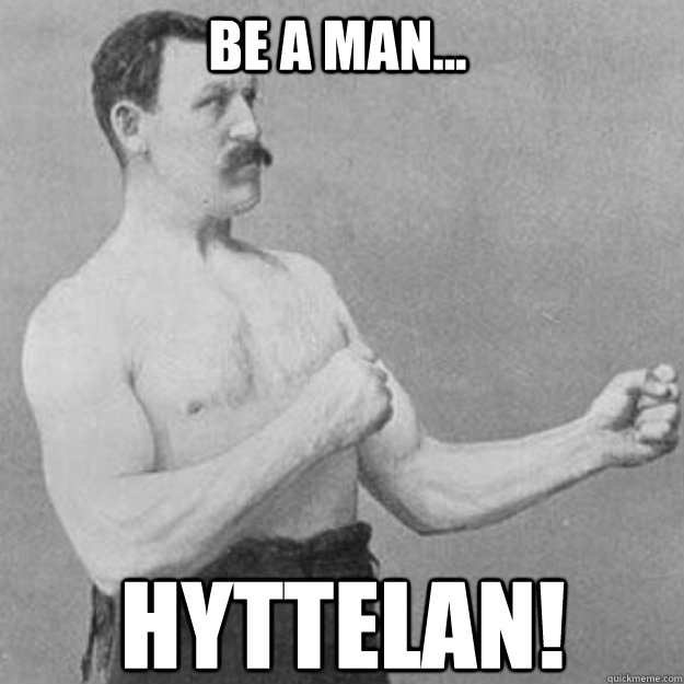 be a man hyttelan - overly manly man