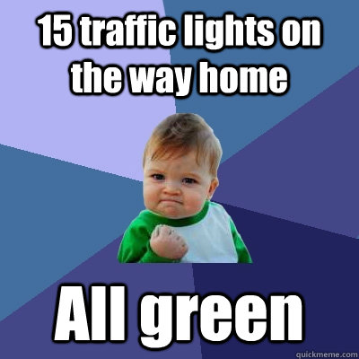 15 traffic lights on the way home all green - Success Kid