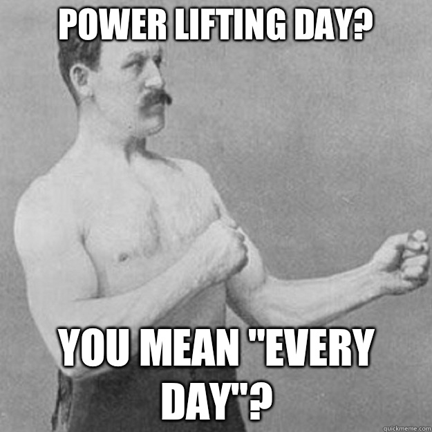 Power lifting day Now Called the Islands - overly manly man