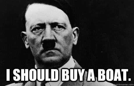 i should buy a boat - Bad Guy Hitler