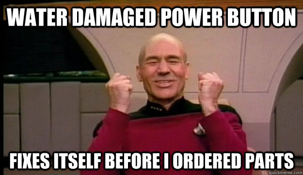 water damaged power button fixes itself before i ordered par - Picard wins