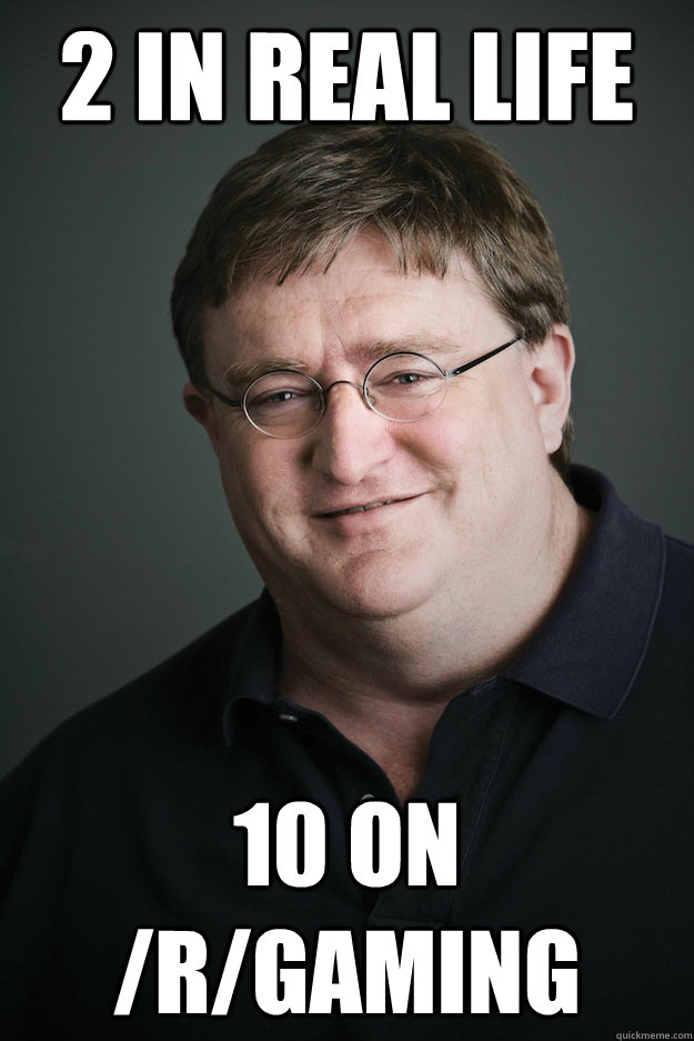 2 in real life 10 on rgaming - Troll Gabe Newell