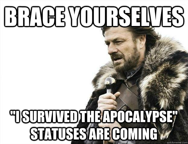 brace yourselves i survived the apocalypse statuses are co - brace yourselves presidential debate