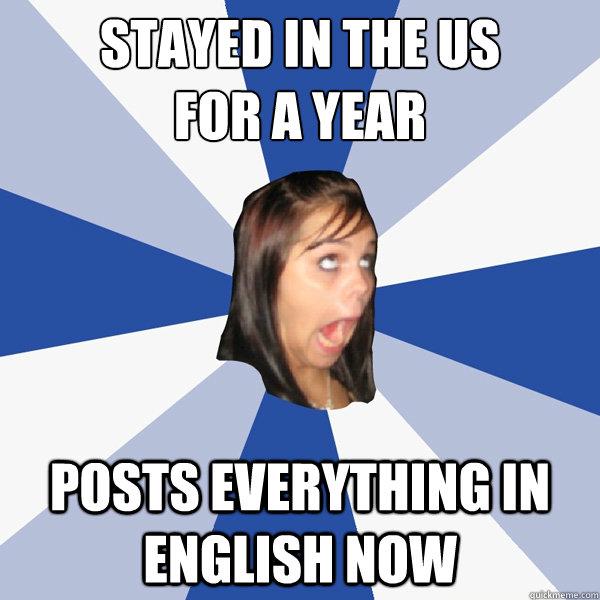 stayed in the us for a year posts everything in english n - Annoying Facebook Girl