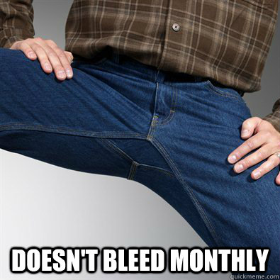 doesnt bleed monthly - Scumbag Penis