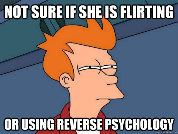not sure if she is flirting or using reverse psychology - Futurama Fry
