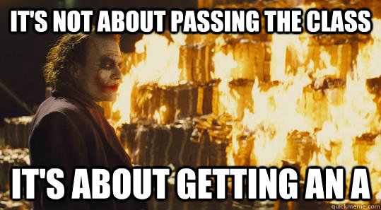 its not about passing the class its about getting an a - burning joker