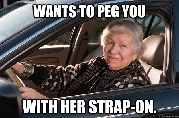 wants to peg you with her strapon - Old Driver