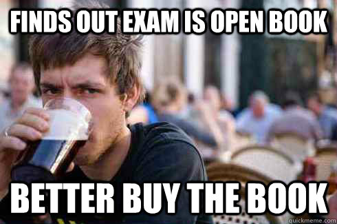 finds out exam is open book better buy the book - Lazy College Senior