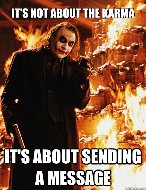 its not about the karma its about sending a message - Joker sending a message
