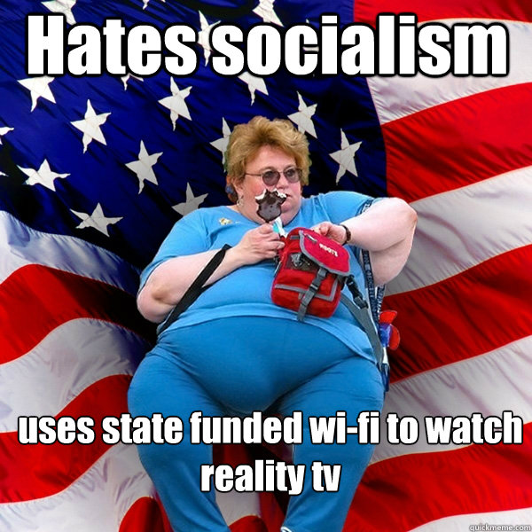 hates socialism uses state funded wifi to watch reality tv - Asinine American fat obese red state republican lady meme