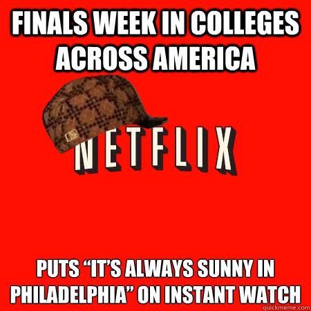finals week in colleges across america puts its always su - Scumbag Netflix