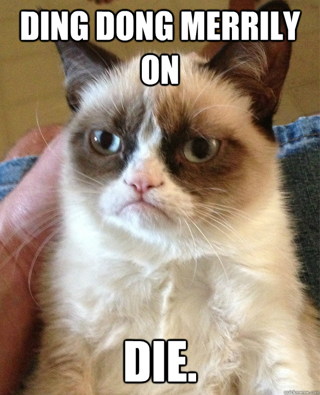ding dong merrily on die - Grumpy Cat