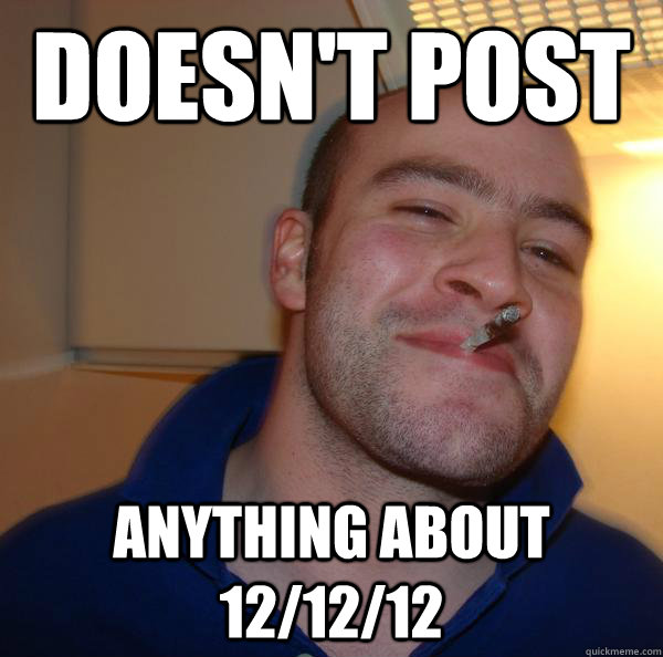 doesnt post anything about 121212 - Good Guy Greg