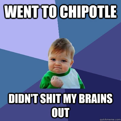 went to chipotle didnt shit my brains out - Success Kid
