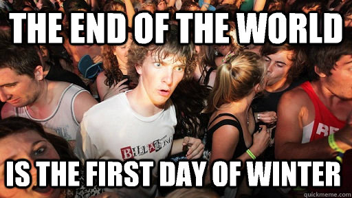 the end of the world is the first day of winter - Sudden Clarity Clarence