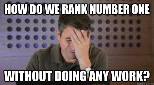 how do we rank number one without doing any work - Facepalm Matt Cutts