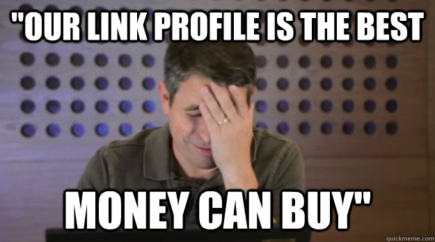 our link profile is the best money can buy - Facepalm Matt Cutts