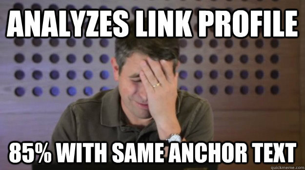 analyzes link profile 85 with same anchor text - Facepalm Matt Cutts