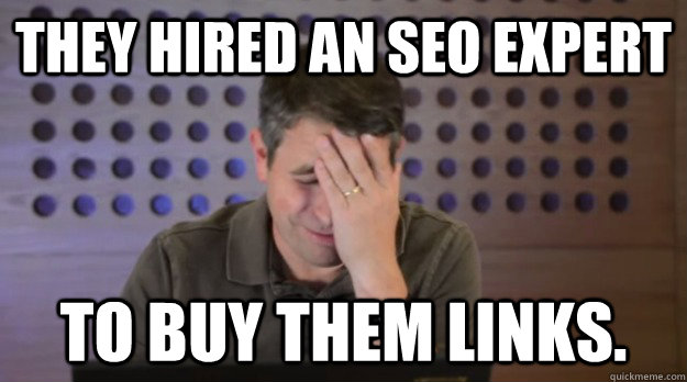they hired an seo expert to buy them links  - Facepalm Matt Cutts