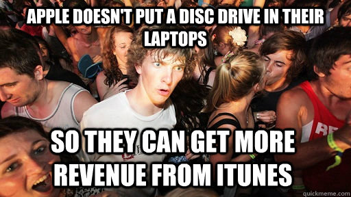 apple doesnt put a disc drive in their laptops so they can  - Sudden Clarity Clarence