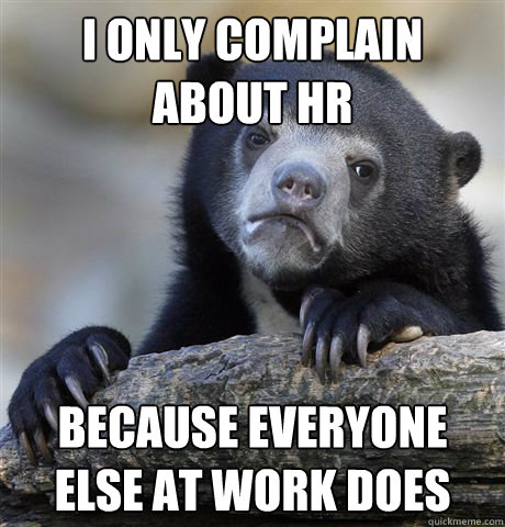 i only complain about hr because everyone else at work does - Confession Bear