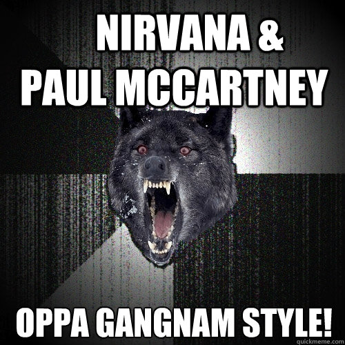 nirvana paul mccartney oppa gangnam style - Insanity Wolf
